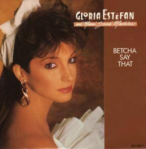 Cover - Gloria Estefan & Miami Sound Machine: Betcha Say That