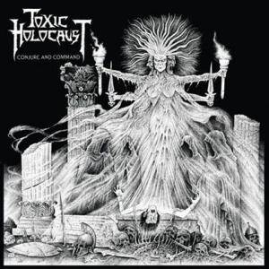 Toxic Holocaust: Conjure And Command - Cover