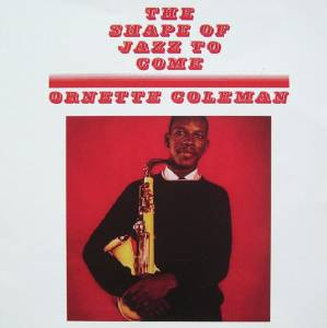 Cover - Ornette Coleman: Shape Of Jazz To Come, The