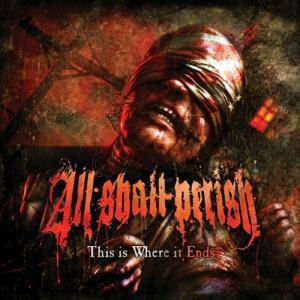 All Shall Perish: This Is Where It Ends (CD) - Bild 1