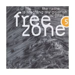 Freezone 5: The Radio Is Teaching My Goldfish Ju-Jitsu - Cover