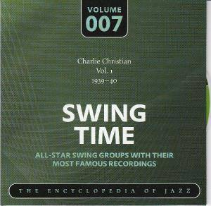Cover - Benny Goodman & His Orchestra: Charlie Christian Vol. 1 1939-40 Swing Time Volume 007 The Encylopedia Of Jazz
