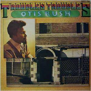 Cover - Otis Rush: Troubles Troubles