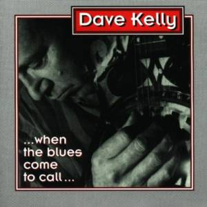 Cover - Dave Kelly: .. . When The Blues Come To Call…