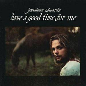 Cover - Jonathan Edwards: Have A Good Time For Me