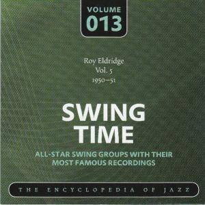 "Cover - Roy ""King Jazz"" & His Orchestra: Roy Eldridge Vol. 5 1950-51 Swing Time Volume 013 The Encyclopedia Of Jazz"