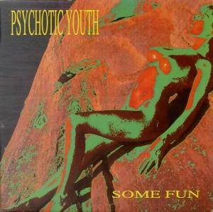 Cover - Psychotic Youth: Some Fun