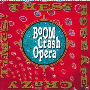 Boom Crash Opera: These Here Are Crazy Times - Cover