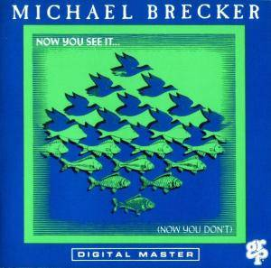 Michael Brecker: Now You See It... (Now You Don't) - Cover