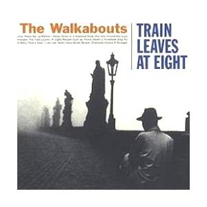 Cover - Walkabouts, The: Train Leaves At Eight