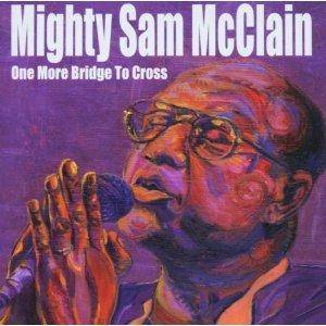 Cover - Mighty Sam McClain: One More Bridge To Cross