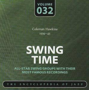 Cover - Coleman Hawkins & His Orchestra: Coleman Hawkins 1939-43 Swing Time Volume 032 The Encyclopedia Of Jazz