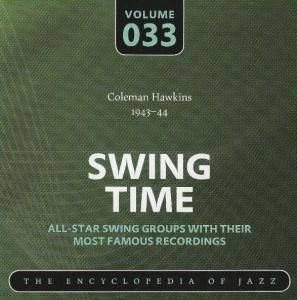 Cover - Coleman Hawkins & His Orchestra: Coleman Hawkins 1943-44 Swing Time Volume 033 The Encyclopedia Of Jazz