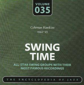 Cover - Coleman Hawkins & His Orchestra: Coleman Hawkins 1944-45 Swing Time Volume 035 The Encyclopedia Of Jazz