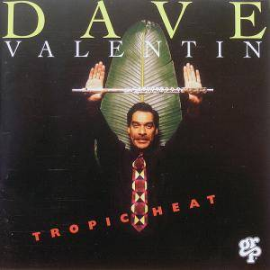 Dave Valentin: Tropical Heat - Cover