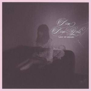 Dum Dum Girls: Only In Dreams - Cover