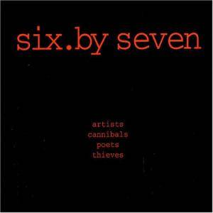 Cover - Six.By Seven: Artists Cannibals Poets Thieves