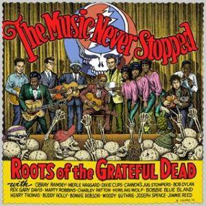 Cover - Bonnie Dobson: Music Never Stopped: Roots Of The Grateful Dead, The