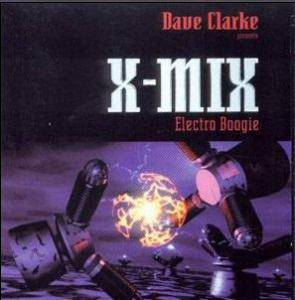 X-Mix - Electro Boogie (Mix By Dave Clarke) - Cover