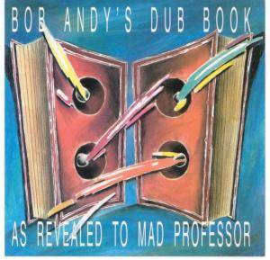 Cover - Bob Andy: Bob Andy's Dub Book: As Revealed To Mad Professor
