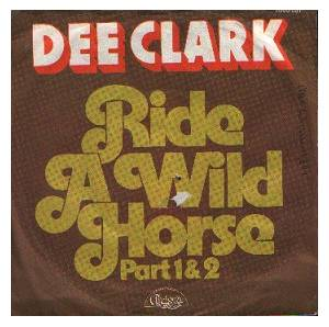 Cover - Dee Clark: Ride A Wild Horse Part 1&2