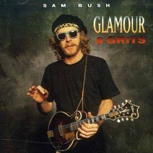 Cover - Sam Bush: Glamour & Grits