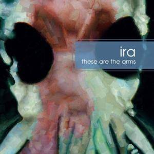 Ira: These Are The Arms - Cover