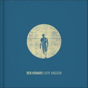 Ben Howard: Every Kingdom - Cover