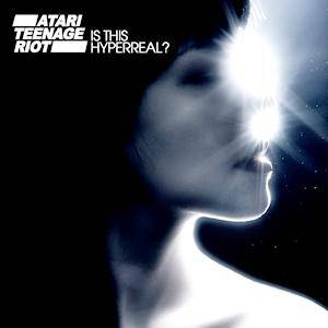 Cover - Atari Teenage Riot: Is This Hyperreal?