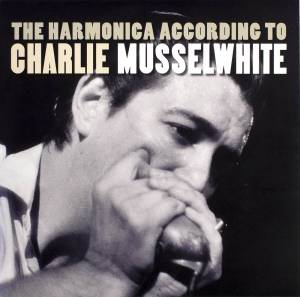 Cover - Charlie Musselwhite: Harmonica According To Charlie Musselwhite, The