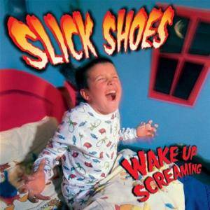 Cover - Slick Shoes: Wake Up Screaming
