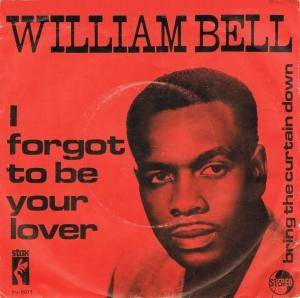Cover - William Bell: I Forgot To Be Your Lover