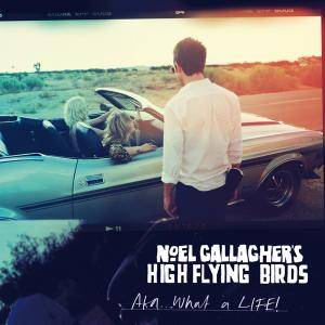 Noel Gallagher's High Flying Birds: AKA...What A Life! - Cover