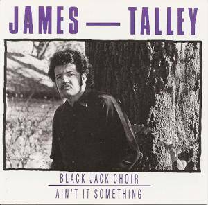 Cover - James Talley: Black Jack Choir / Ain't It Something