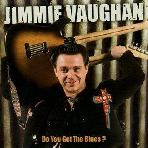 Cover - Jimmie Vaughan: Do You Get The Blues?