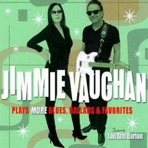 Cover - Jimmie Vaughan: Plays More Blues, Ballads & Favorites