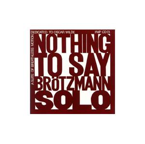 Cover - Peter Brötzmann: Nothing To Say - Dedicated To Oscar Wilde