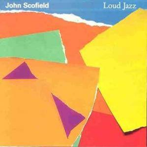 Cover - John Scofield: Loud Jazz