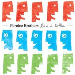Cover - Pernice Brothers, The: Live A Little