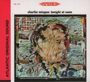 Charles Mingus: Tonight At Noon - Cover