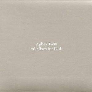 Aphex Twin: 26 Mixes For Cash - Cover