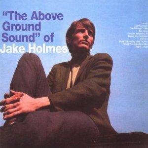 Jake Holmes: Above Ground Sound Of Jake Holmes, The - Cover