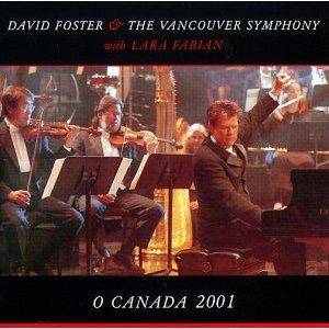 Cover - David Foster: David Foster & The Vancouver Symphony With Laura Fabian: O Canada 2001