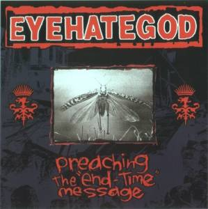 EyeHateGod: Preaching The End-Time Message - Cover