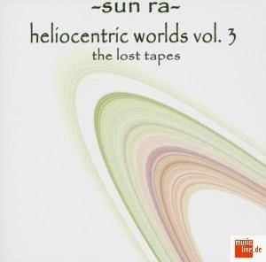Cover - Sun Ra: Heliocentric Worlds Of Sun Ra Vol. 3 - The Lost Tapes, The