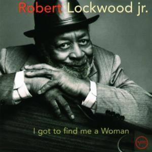 Cover - Robert Lockwood Jr.: I Got To Find Me A Woman
