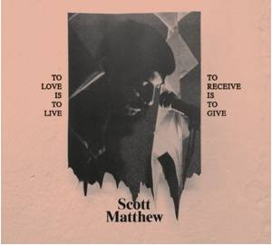 Cover - Scott Matthew: To Love Is To Live / To Receive Is To Give