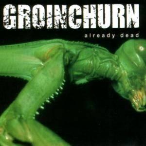 Groinchurn - Already Dead [MCD, reissue] (2002)