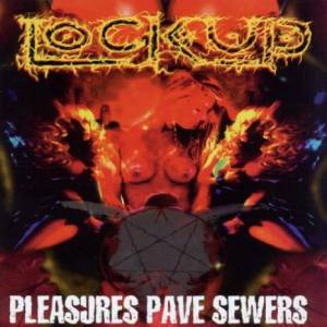 Lock Up: Pleasures Pave Sewers - Cover
