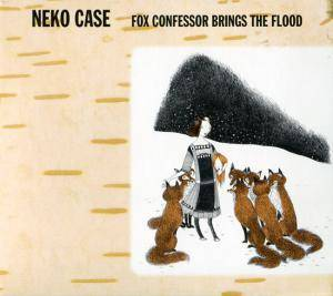 Cover - Neko Case: Fox Confessor Brings The Flood